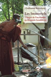 Les Immortels. Visages de l'incroyable en Birmanie bouddhiste